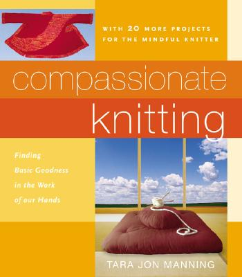 Compassionate Knitting: Finding Basic Goodness in the Work of Our Hands - Manning, Tara J