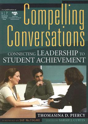 Compelling Conversations: Connecting Leadership to Achievement - Piercy, Thomasina DePinto, and Curtis, Sarah (Editor), and McTighe, Jay (Foreword by)