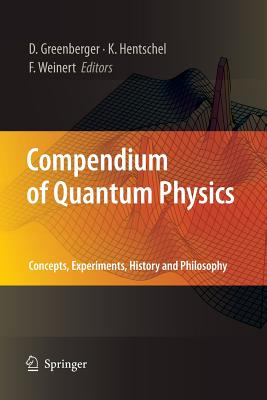Compendium of Quantum Physics: Concepts, Experiments, History and Philosophy - Greenberger, Daniel (Editor), and Hentschel, Klaus (Editor), and Weinert, Friedel (Editor)