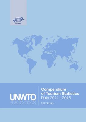 Compendium of Tourism Statistics: (2011-2015) - World Tourism Organization (Editor)
