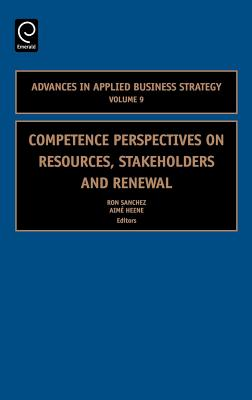 Competence Perspectives on Resources, Stakeholders and Renewal - Sanchez, Ron (Editor), and Heene, Aime (Editor)