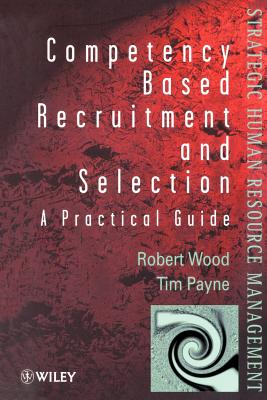 Competency-Based Recruitment and Selection - Wood, Robert, and Payne, Tim