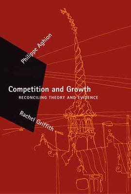 Competition and Growth: Reconciling Theory and Evidence - Aghion, Philippe, and Griffith, Rachel