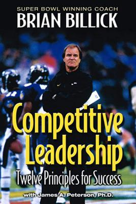 Competitive Leadership: Twelve Principles for Success - Billick, Brian, and Peterson, James A, Ph.D., and Kremer, Andrea (Foreword by)