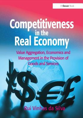 Competitiveness in the Real Economy: Value Aggregation, Economics and Management in the Provision of Goods and Services - Da Silva, Rui Vinhas