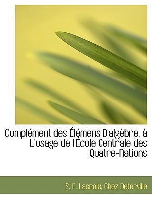 Compl Ment Des L Mens D'Alg Bre, L'Usage de L' Cole Centrale Des Quatre-Nations - LaCroix, S F, and Chez Deterville, Deterville (Creator)