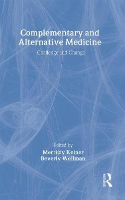 Complementary and Alternative Medicine: Challenge and Change - Kelner, Merrijoy (Editor), and Wellman, Beverly (Editor)