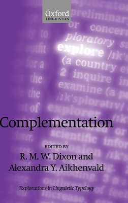 Complementation: A Cross-Linguistic Typoloy - Dixon, R M W (Editor), and Aikhenvald, Alexandra Y (Editor)
