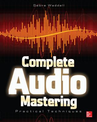Complete Audio Mastering: Practical Techniques - Waddell, Gebre E