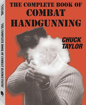Complete Book of Combat Handgunning - Taylor, Chuck