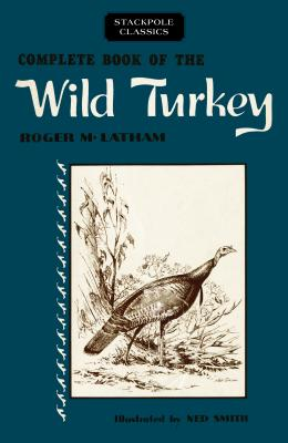 Complete Book of the Wild Turkey - Latham, Roger M
