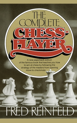 Complete Chess Player - Reinfeld, Fred