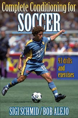 Complete Conditioning for Soccer - Schmid, Siegfried, and Alejo, Robert