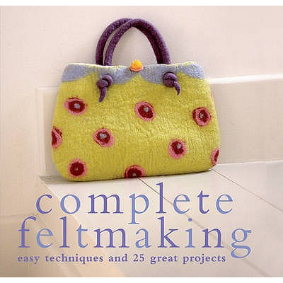 Complete Feltmaking: Easy techniques and 25 great projects - Harris, Gillian