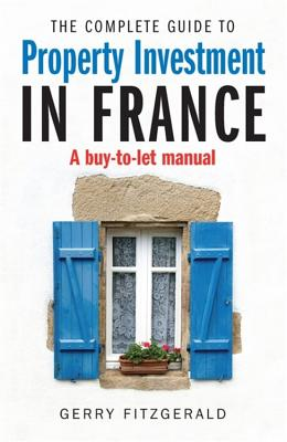Complete Guide to Property Investment in France: A Buy-to-let Manual - Fitzgerald, Gerry