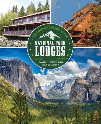 Complete Guide to the National Park Lodges - Scott, David Logan, and Scott, Kay Woelfel