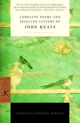 Complete Poems and Selected Letters of John Keats - Keats, John, and Hirsch, Edward (Introduction by)