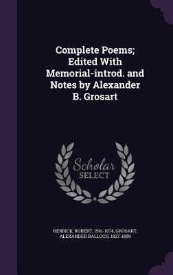 Complete Poems; Edited with Memorial-Introd. and Notes by Alexander B. Grosart - Herrick, Robert, and Grosart, Alexander Balloch