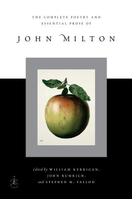 Complete Poetry and Essential Prose of John Milton - Milton, John, and Kerrigan, William (Editor), and Rumrich, John (Editor)
