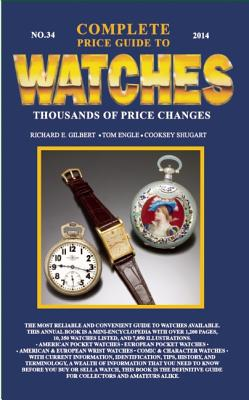 Complete Price Guide to Watches - Gilbert, Richard E, and Engle, Tom, and Shugart, Cooksey