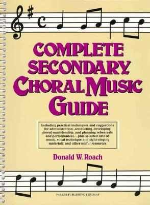 Complete Secondary Choral Music Guide - Roach, Donald W