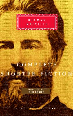 Complete Shorter Fiction - Melville, Herman, and Updike, John, Professor (Introduction by)