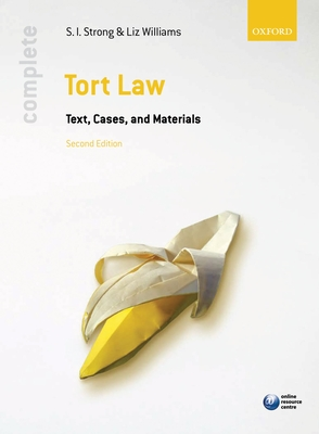 Complete Tort Law: Text, Cases, & Materials - Strong, S. I., and Williams, Liz