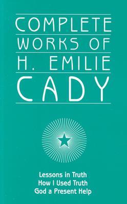 Complete Works of H. Emilie Cady - Cady, H Emilie