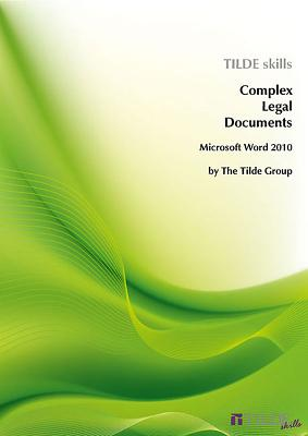 Complex Legal Documents: Microsoft Word 2010 - Tilde Publishing and Distribution (Creator)