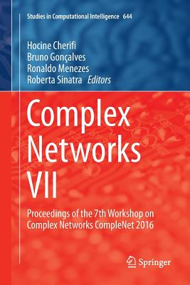 Complex Networks VII: Proceedings of the 7th Workshop on Complex Networks Complenet 2016 - Cherifi, Hocine (Editor), and Goncalves, Bruno (Editor), and Menezes, Ronaldo (Editor)