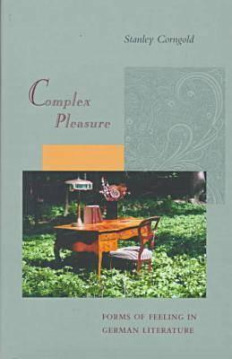 Complex Pleasure: Forms of Feeling in German Literature - Corngold, Stanley, Professor