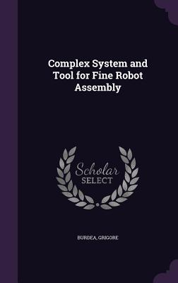 Complex System and Tool for Fine Robot Assembly - Burdea, Grigore