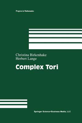 Complex Tori - Lange, Herbert, and Birkenhake, Christina