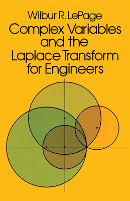 Complex Variables and the Laplace Transform for Engineers - Lepage, Wilbur R, and Engineering