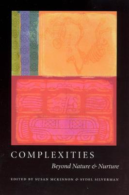 Complexities: Beyond Nature & Nurture - McKinnon, Susan (Editor)
