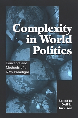 Complexity in World Politics: Concepts and Methods of a New Paradigm - Harrison, Neil E (Editor)