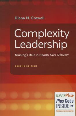 Complexity Leadership: Nursing's Role in Health Care Delivery - Crowell, Diana M, PhD, RN