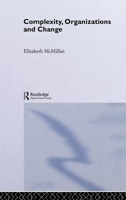 Complexity, Organizations and Change - McMillan, Elizabeth M