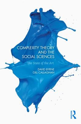 Complexity Theory and the Social Sciences: The State of the Art - Byrne, David, and Callaghan, Gillian