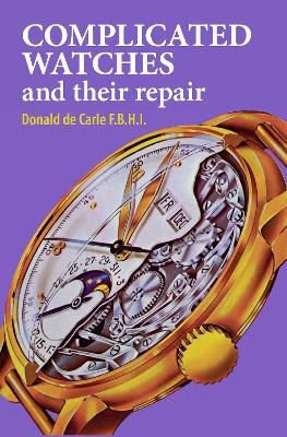 Complicated Watches and Their Repair - De Carle, Donald