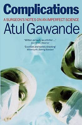 Complications: A Surgeon's Notes on an Imperfect Science - Gawande, Atul