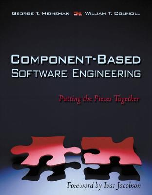 Component-Based Software Engineering: Putting the Pieces Together - Heineman, George T, and Councill, William T