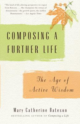 Composing a Further Life: The Age of Active Wisdom - Bateson, Mary Catherine