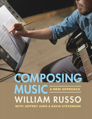 Composing Music: A New Approach - Russo, William, and Ainis, Jeffrey (Contributions by), and Stevenson, David (Contributions by)