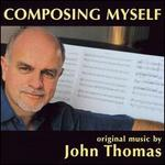 Composing Myself: Original Music by John Thomas