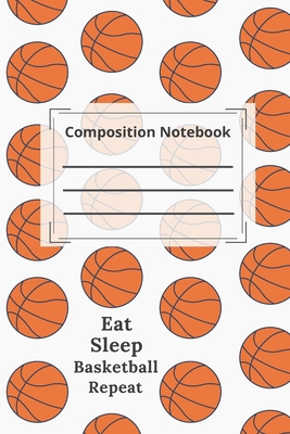 composition notebook college ruled Blank Lined Journal. Eat Sleep Basketball Repeat: Funny basketball Notebook, sports Journal Wide Ruled College Lined Pages Book For Writing and Taking Notes, gift ideas for Home School College Students Girls - Basketball Notebook, I Love
