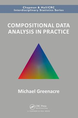 Compositional Data Analysis in Practice - Greenacre, Michael
