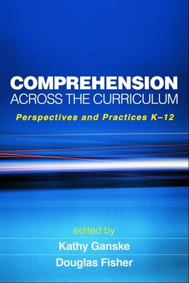 Comprehension Across the Curriculum: Perspectives and Practices K-12 - Ganske, Kathy, PhD (Editor)