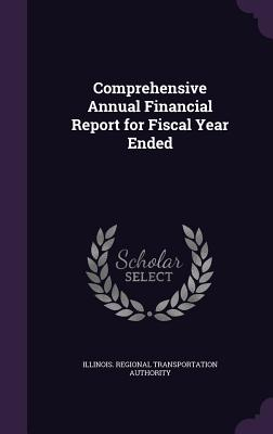 Comprehensive Annual Financial Report for Fiscal Year Ended - Authority, Illinois Regional Transportat