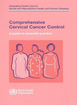 Comprehensive Cervical Cancer Control: A Guide to Essential Practice - World Health Organization (Who), and Who, and World Health Organization